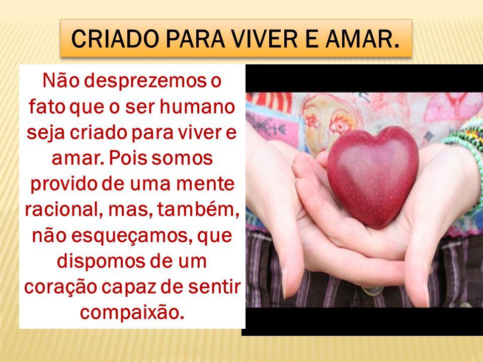 CRIADO PARA VIVER E AMAR.