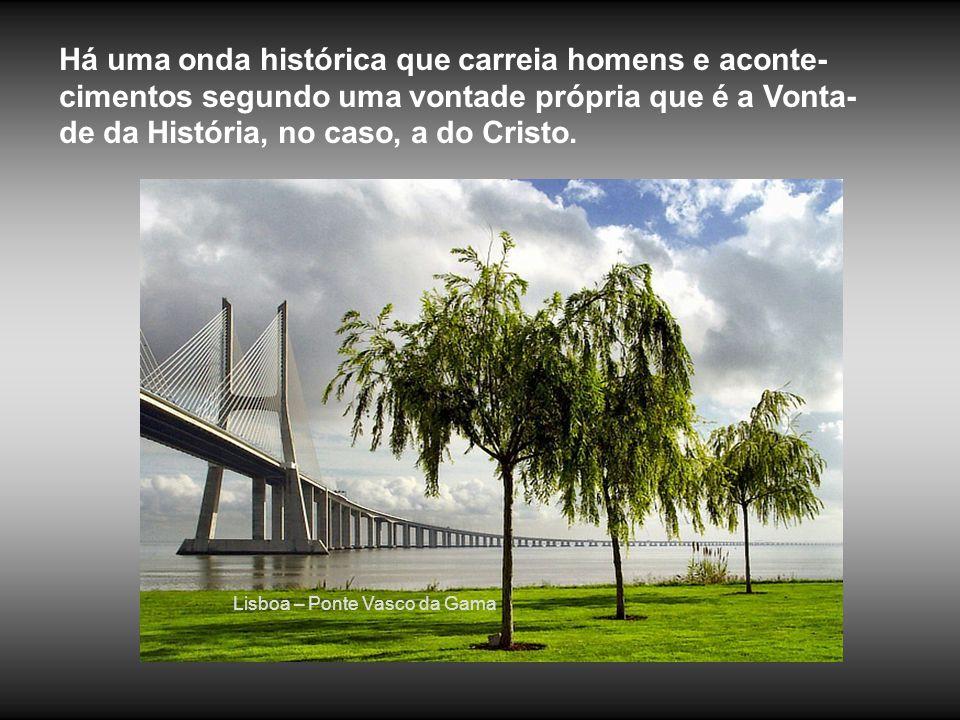 Há uma onda histórica que carreia homens e aconte-cimentos segundo uma vontade própria que é a Vonta-de da História, no caso, a do Cristo.