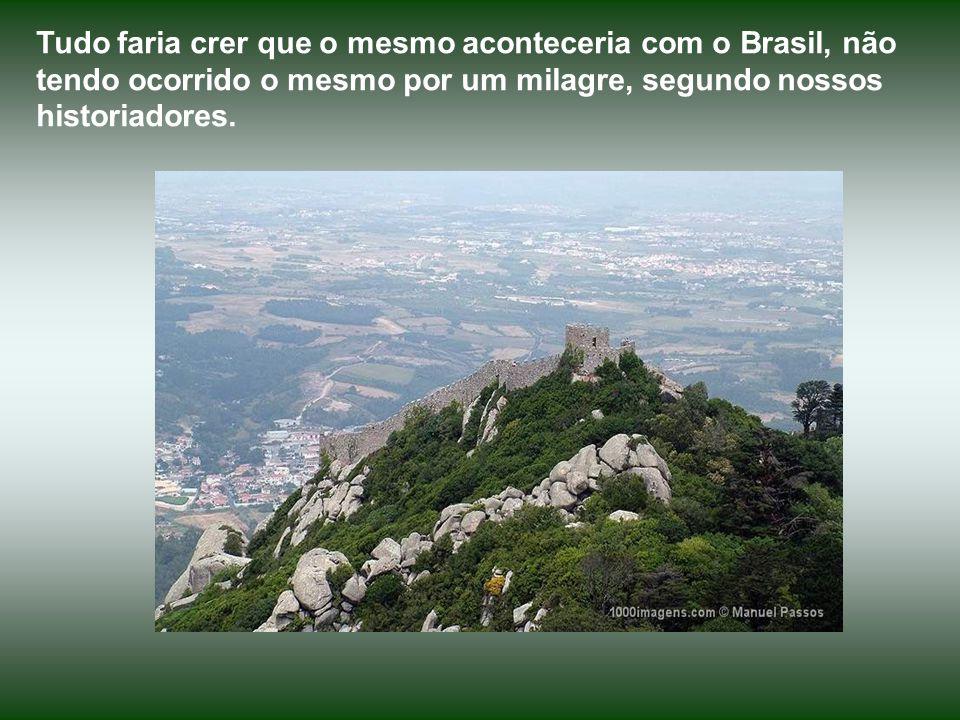 Tudo faria crer que o mesmo aconteceria com o Brasil, não tendo ocorrido o mesmo por um milagre, segundo nossos historiadores.