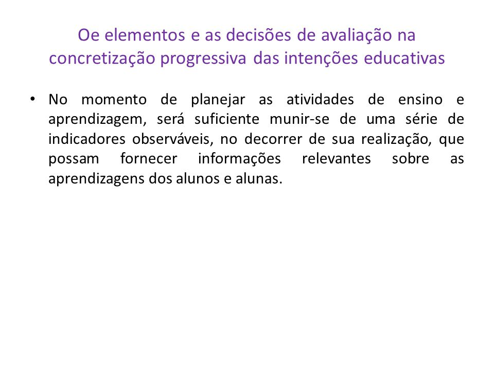 Oe elementos e as decisões de avaliação na concretização progressiva das intenções educativas