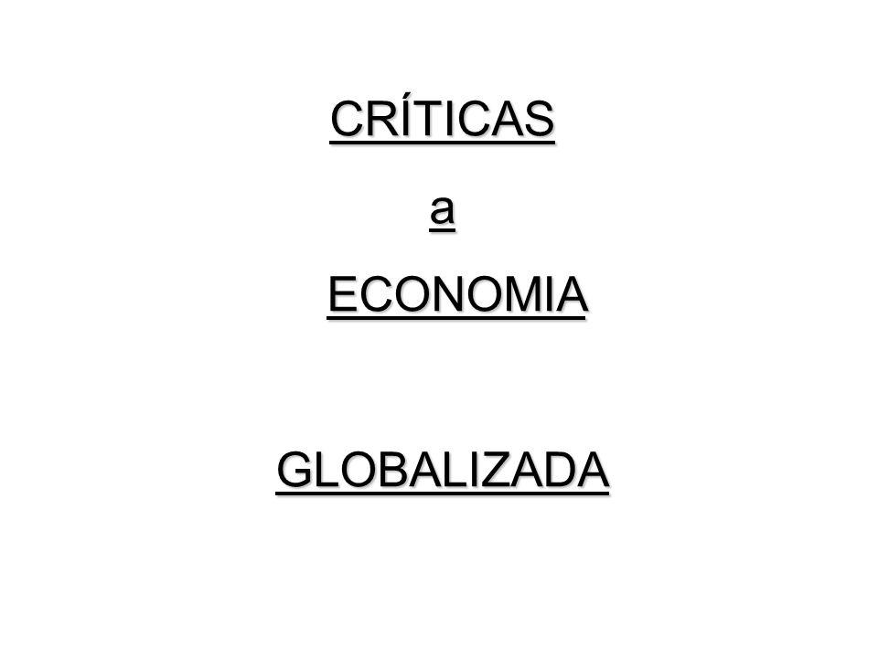 CRÍTICAS a ECONOMIA GLOBALIZADA