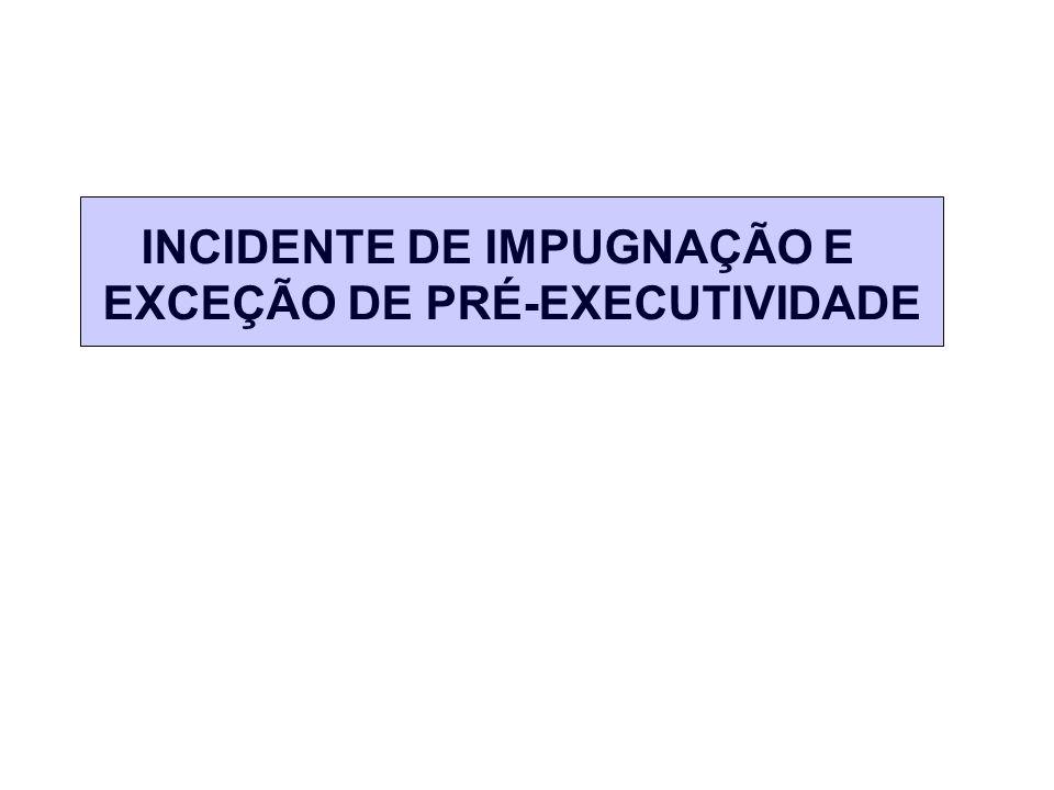 INCIDENTE DE IMPUGNAÇÃO E EXCEÇÃO DE PRÉ-EXECUTIVIDADE