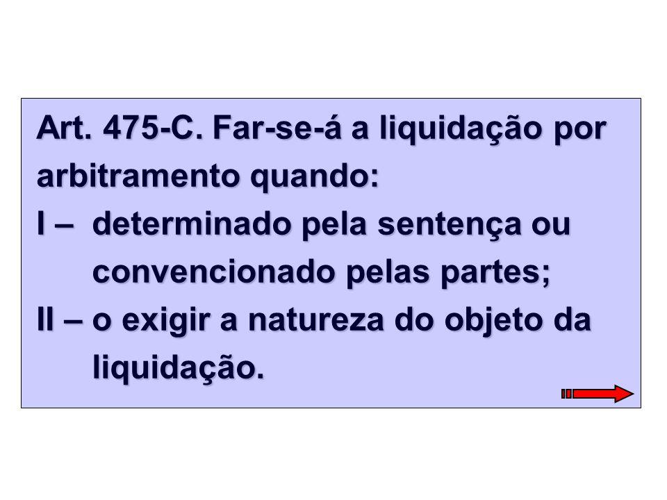 Art. 475-C. Far-se-á a liquidação por