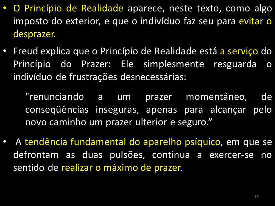 O Princípio de Realidade aparece, neste texto, como algo imposto do exterior, e que o indivíduo faz seu para evitar o desprazer.