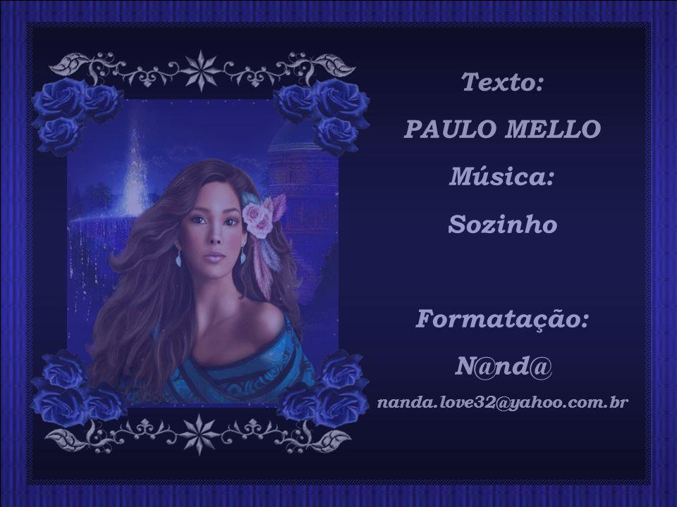 Texto: PAULO MELLO Música: Sozinho Formatação: N@nd@