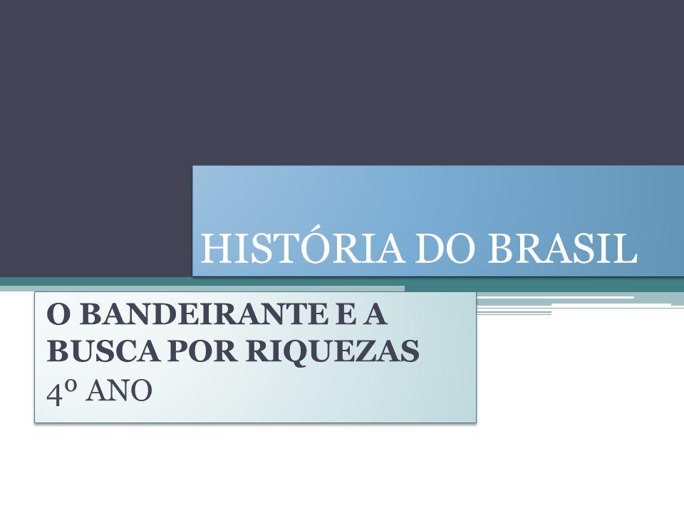 O BANDEIRANTE E A BUSCA POR RIQUEZAS 4º ANO
