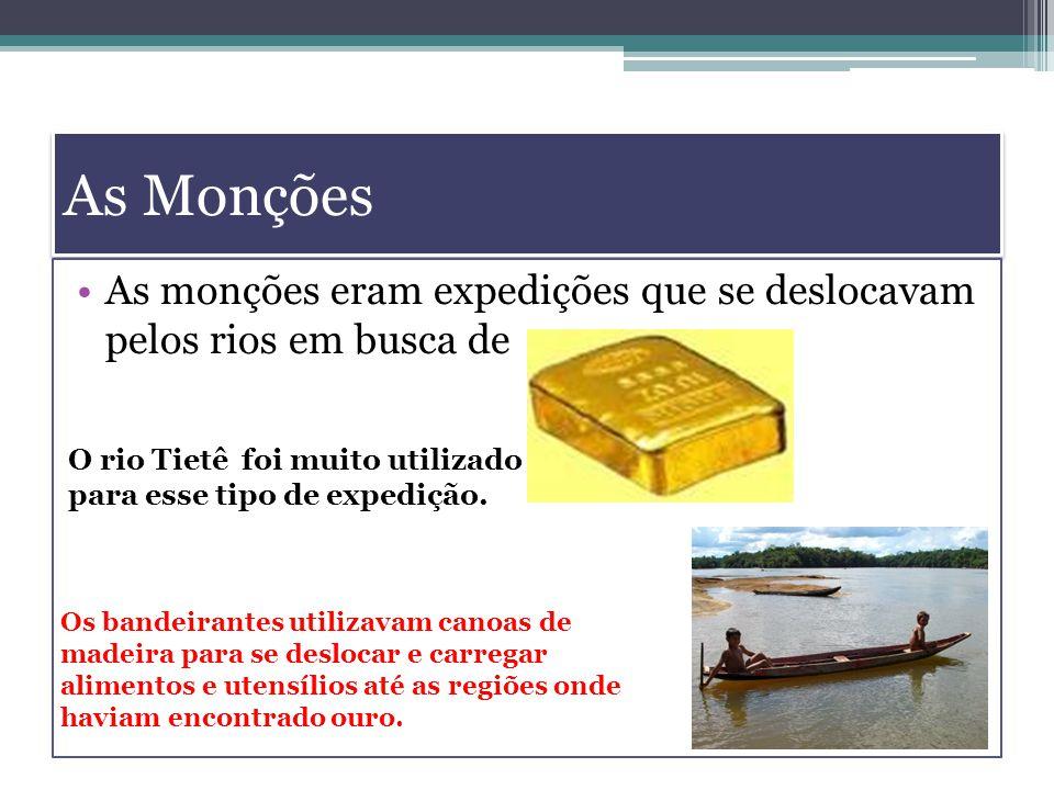As Monções As monções eram expedições que se deslocavam pelos rios em busca de ouro. O rio Tietê foi muito utilizado.