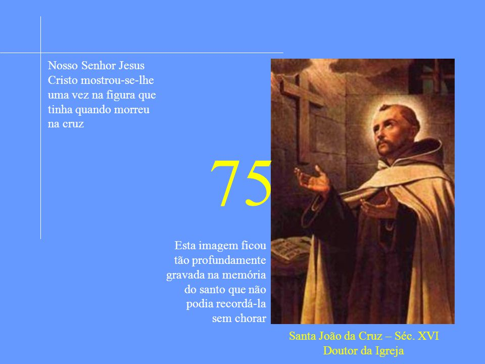 Santa João da Cruz – Séc. XVI Doutor da Igreja