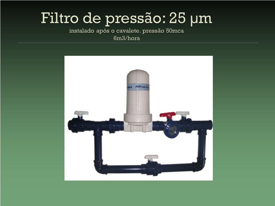 Filtro de pressão: 25 µm instalado após o cavalete