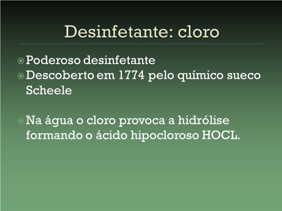 Desinfetante: cloro Poderoso desinfetante