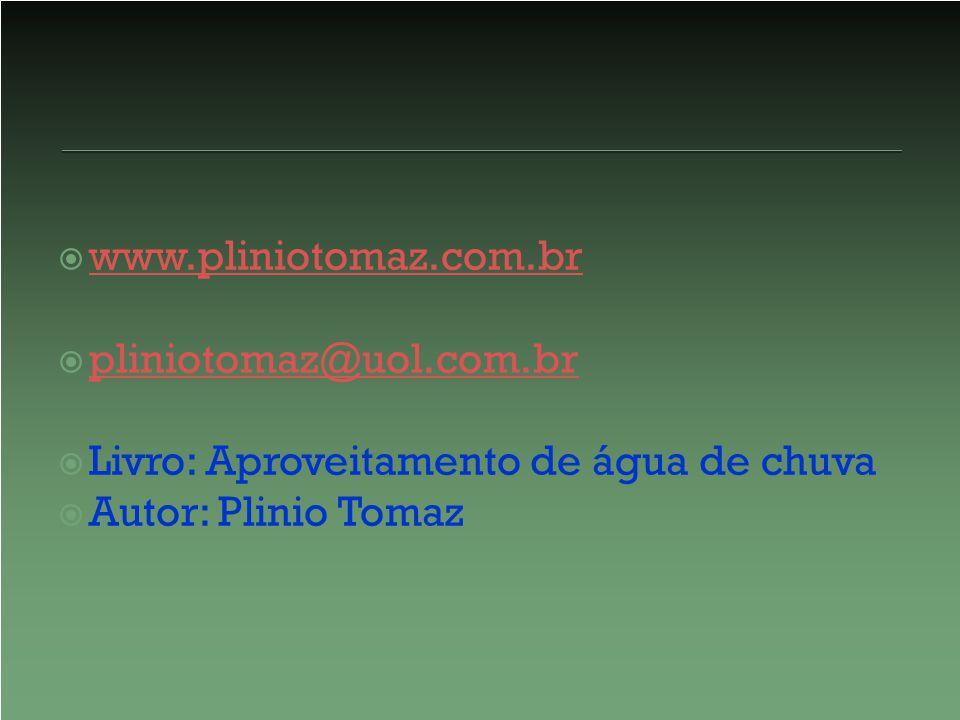www.pliniotomaz.com.br pliniotomaz@uol.com.br. Livro: Aproveitamento de água de chuva.