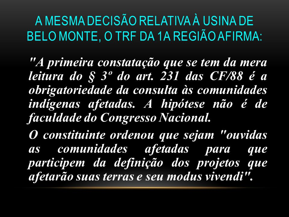 A mesma decisão relativa à Usina de Belo Monte, o TRF da 1a Região afirma: