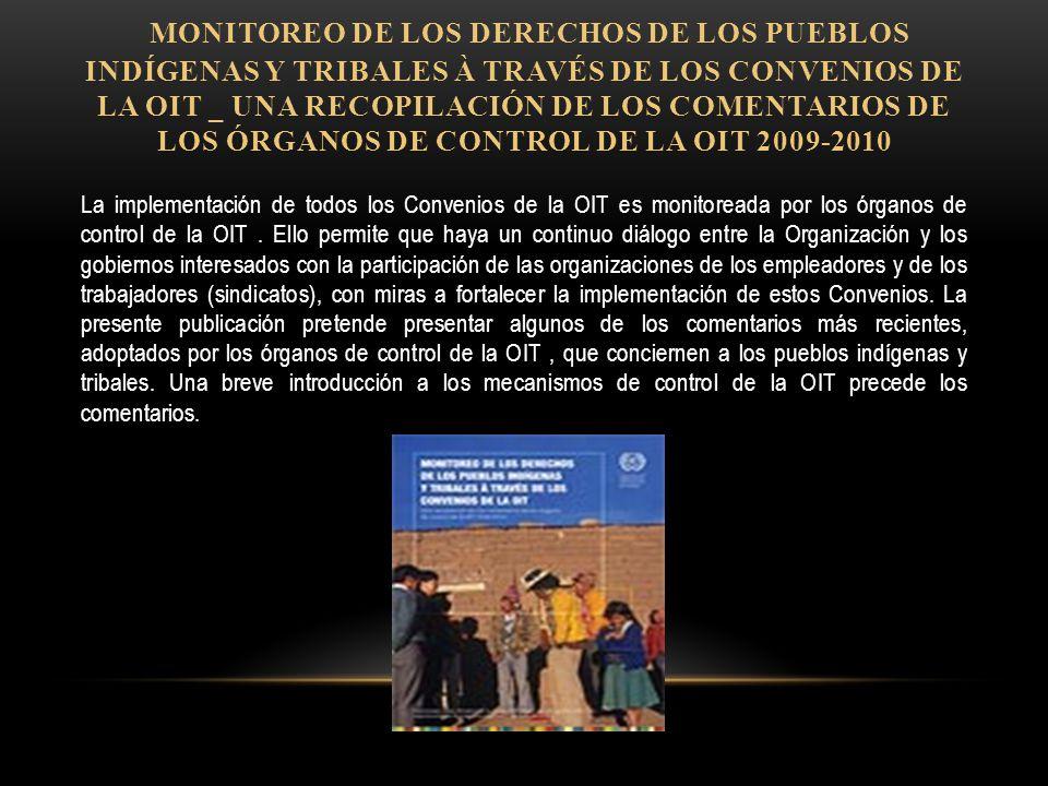 Monitoreo de los Derechos de los Pueblos Indígenas y Tribales à través de los Convenios de la OIT _ Una recopilación de los comentarios de los órganos de control de la OIT 2009-2010