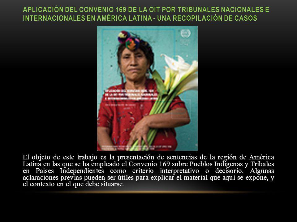 APLICACIÓN DEL CONVENIO 169 DE LA OIT POR TRIBUNALES NACIONALES E INTERNACIONALES EN AMÉRICA LATINA - UNA RECOPILACIÓN DE CASOS
