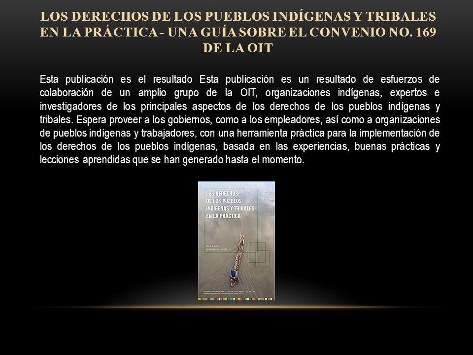Los Derechos de los Pueblos Indígenas y Tribales en la Práctica - Una Guía sobre el Convenio No. 169 de la OIT