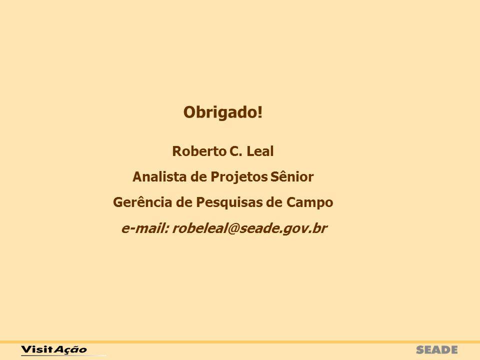 Obrigado! Roberto C. Leal Analista de Projetos Sênior