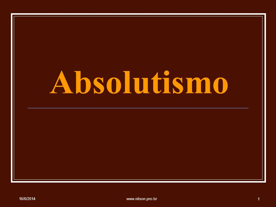 Absolutismo 02/04/2017 www.nilson.pro.br
