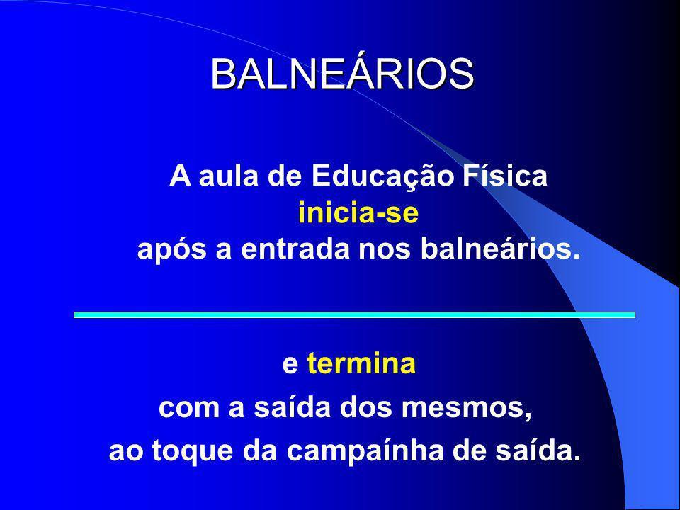 BALNEÁRIOS A aula de Educação Física inicia-se