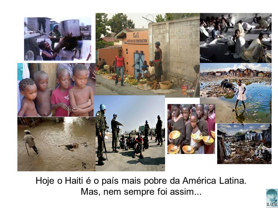 Hoje o Haiti é o país mais pobre da América Latina.