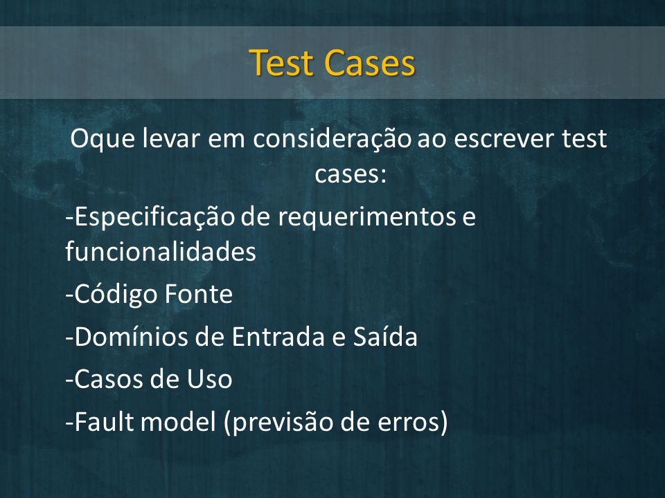 Oque levar em consideração ao escrever test cases: