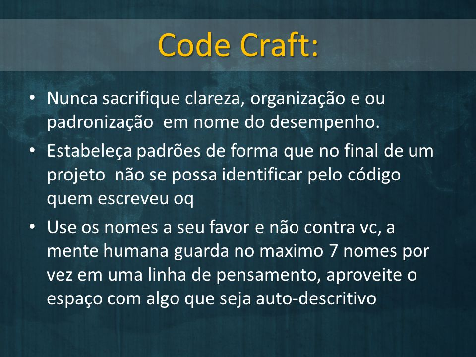 Code Craft: Nunca sacrifique clareza, organização e ou padronização em nome do desempenho.