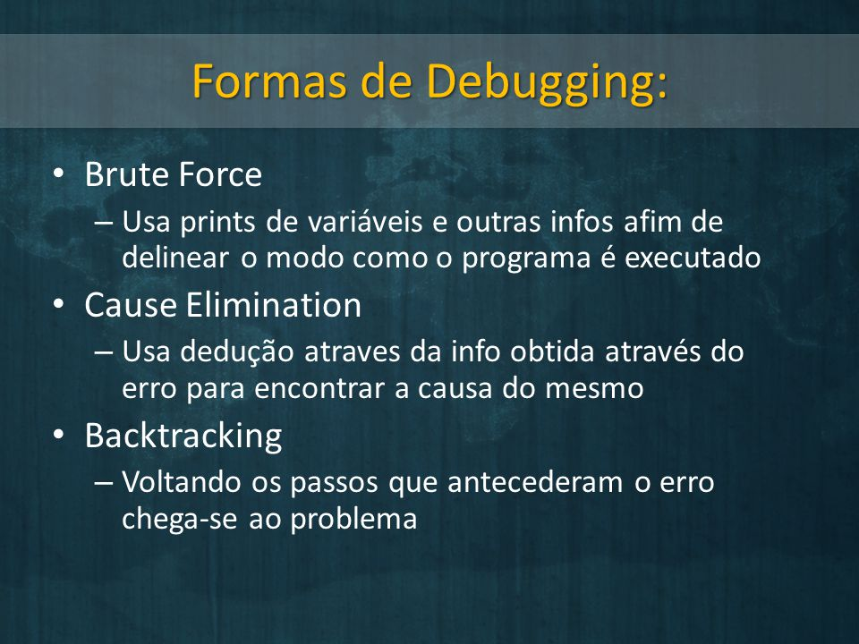 Formas de Debugging: Brute Force Cause Elimination Backtracking