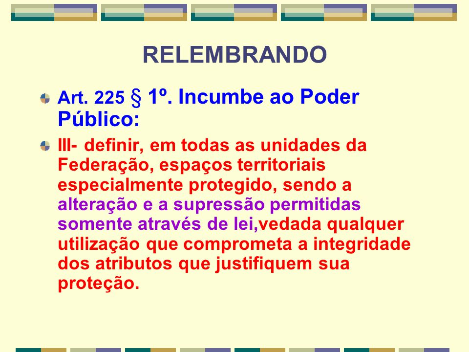 RELEMBRANDO Art. 225 § 1º. Incumbe ao Poder Público: