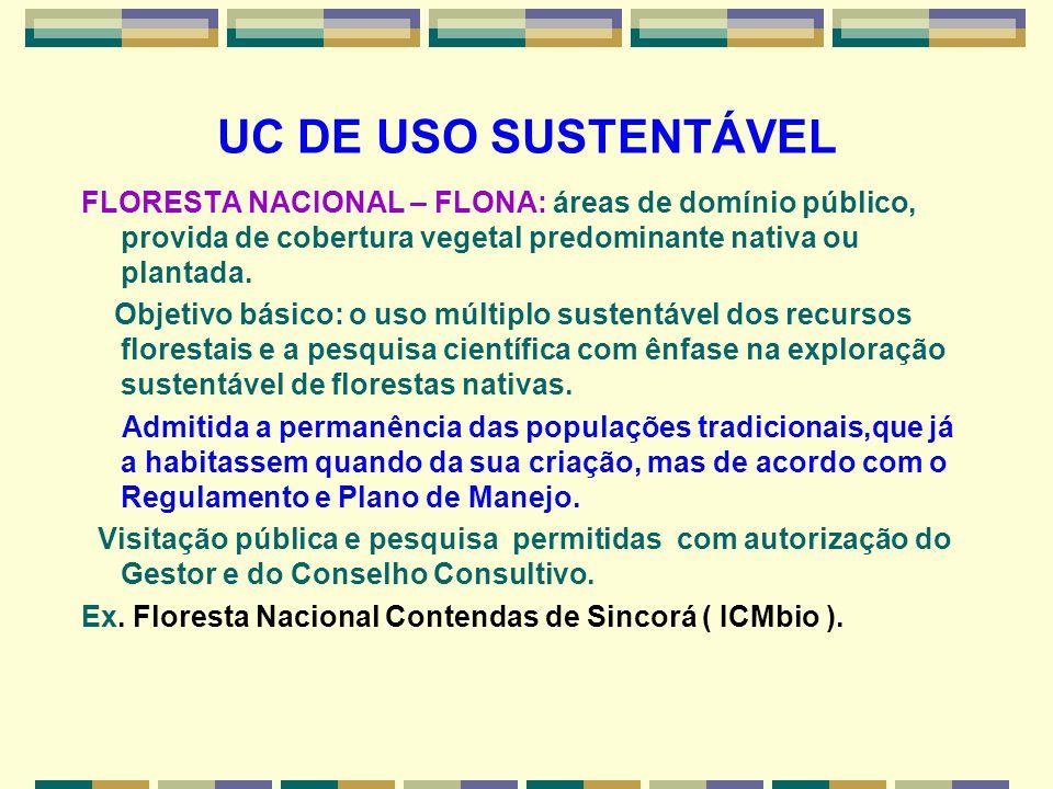 UC DE USO SUSTENTÁVEL FLORESTA NACIONAL – FLONA: áreas de domínio público, provida de cobertura vegetal predominante nativa ou plantada.