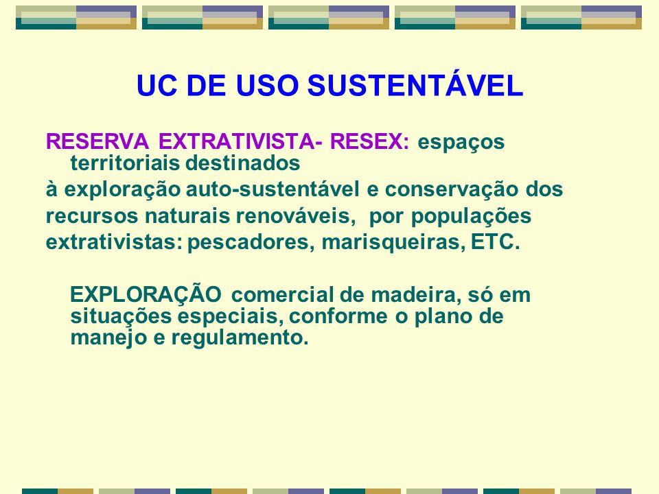 UC DE USO SUSTENTÁVEL RESERVA EXTRATIVISTA- RESEX: espaços territoriais destinados. à exploração auto-sustentável e conservação dos.