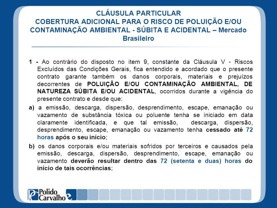 CLÁUSULA PARTICULAR COBERTURA ADICIONAL PARA O RISCO DE POLUIÇÃO E/OU CONTAMINAÇÃO AMBIENTAL - SÚBITA E ACIDENTAL – Mercado Brasileiro
