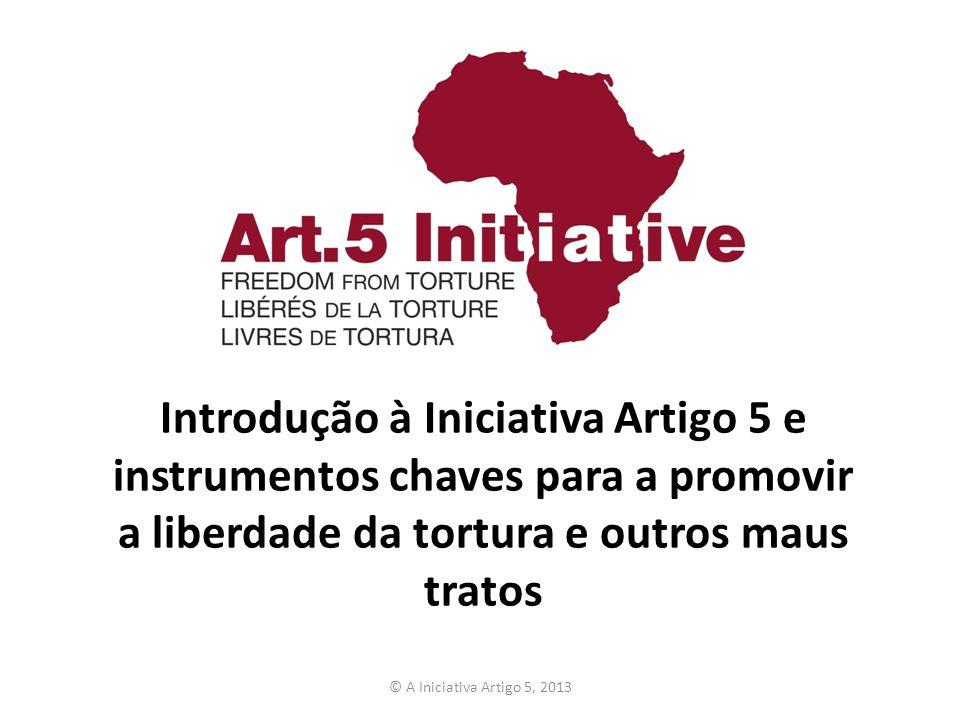 Introdução à Iniciativa Artigo 5 e instrumentos chaves para a promovir a liberdade da tortura e outros maus tratos