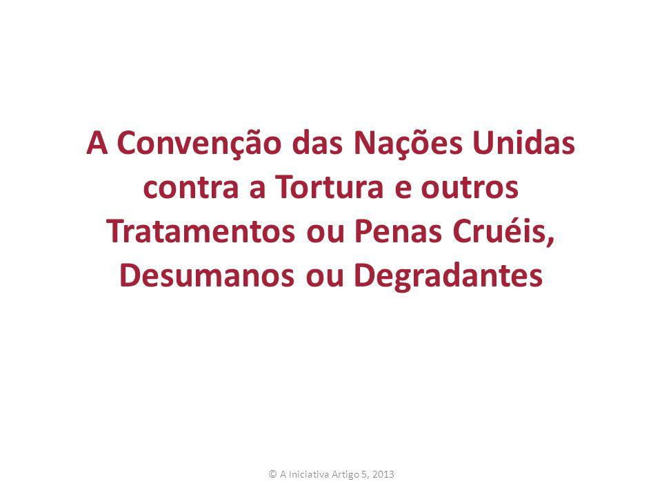 A Convenção das Nações Unidas contra a Tortura e outros Tratamentos ou Penas Cruéis, Desumanos ou Degradantes