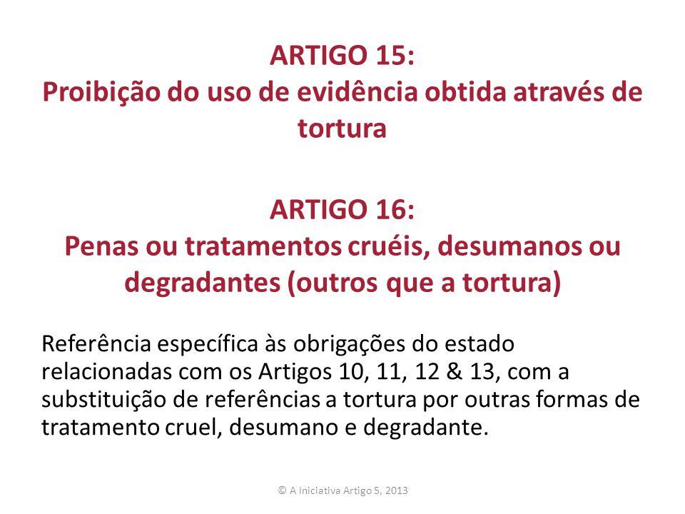 ARTIGO 15: Proibição do uso de evidência obtida através de tortura