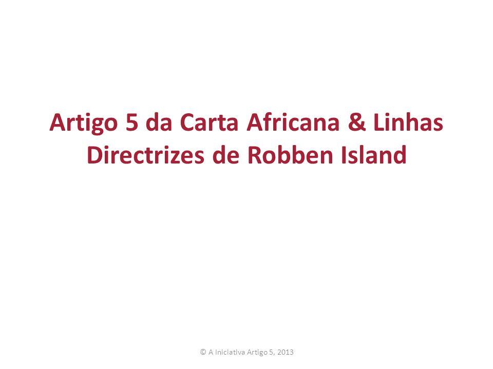 Artigo 5 da Carta Africana & Linhas Directrizes de Robben Island