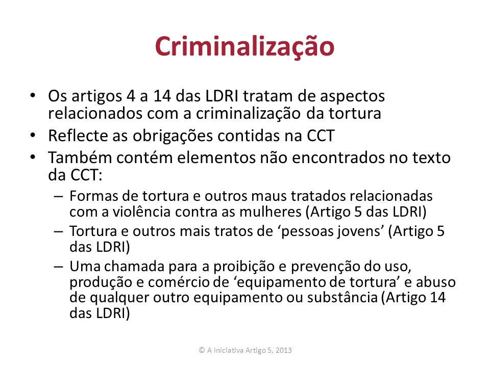 Criminalização Os artigos 4 a 14 das LDRI tratam de aspectos relacionados com a criminalização da tortura.