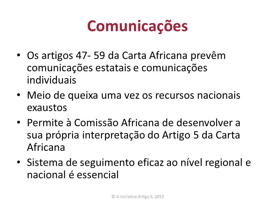 Comunicações Os artigos 47- 59 da Carta Africana prevêm comunicações estatais e comunicações individuais.