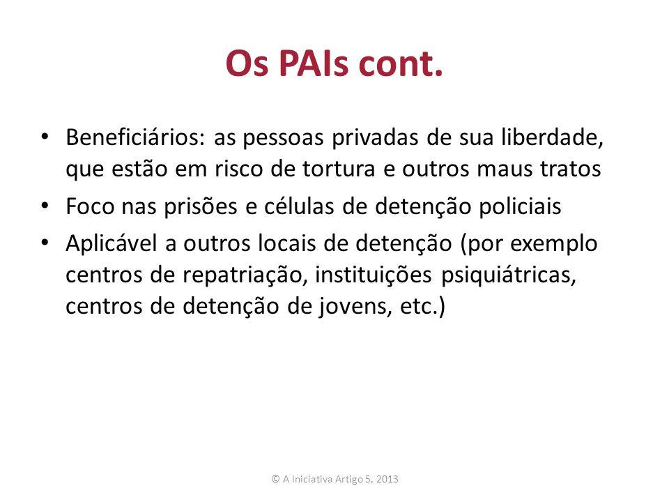 Os PAIs cont. Beneficiários: as pessoas privadas de sua liberdade, que estão em risco de tortura e outros maus tratos.