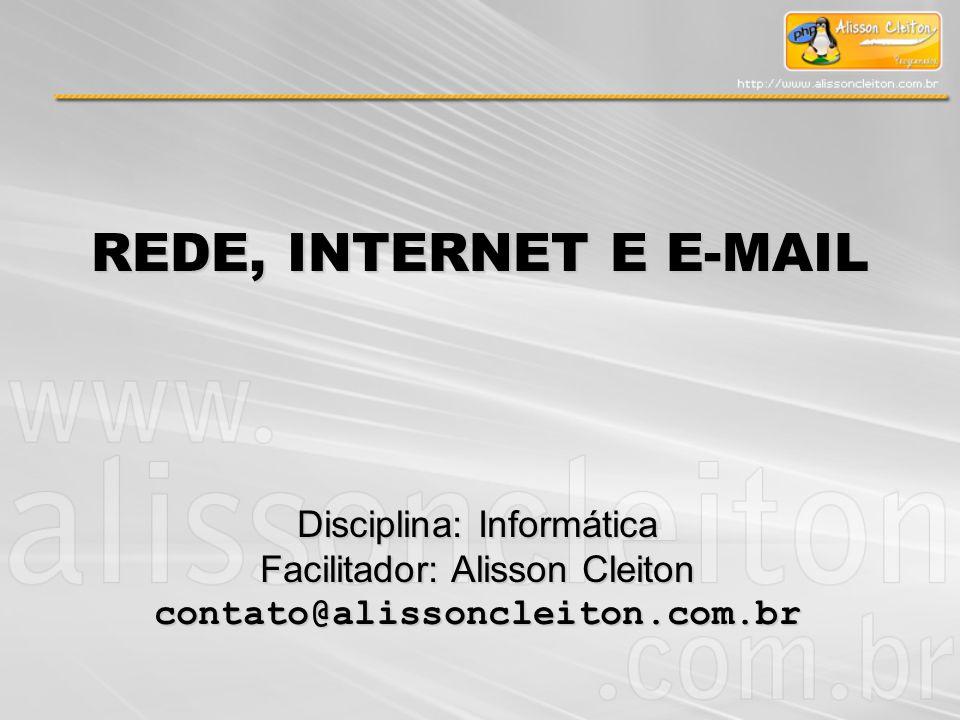 REDE, INTERNET E E-MAIL Disciplina: Informática