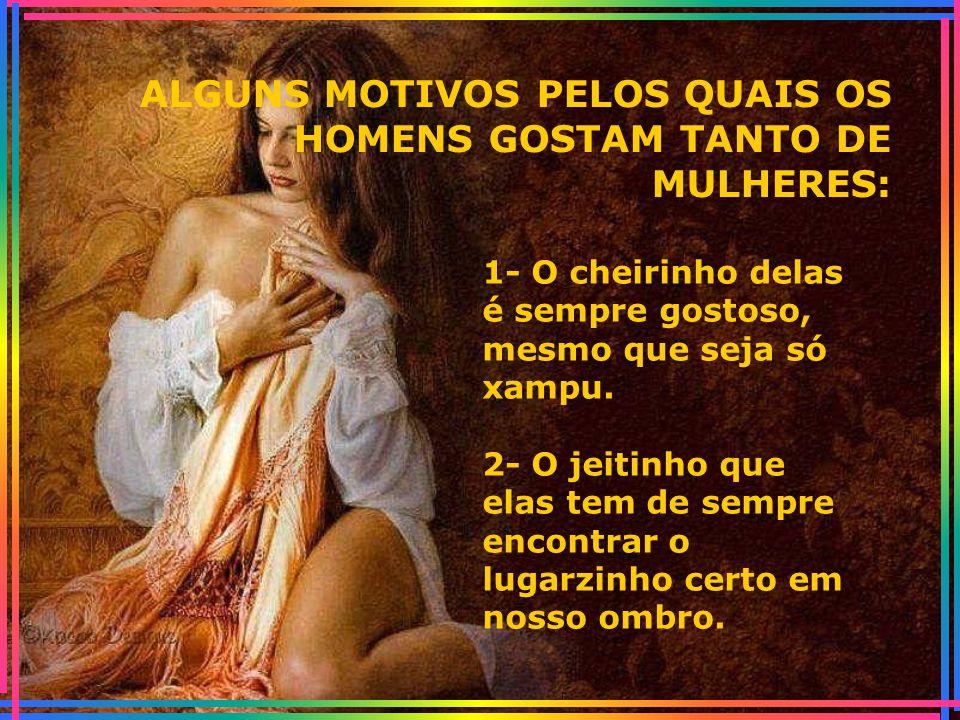 ALGUNS MOTIVOS PELOS QUAIS OS HOMENS GOSTAM TANTO DE MULHERES:
