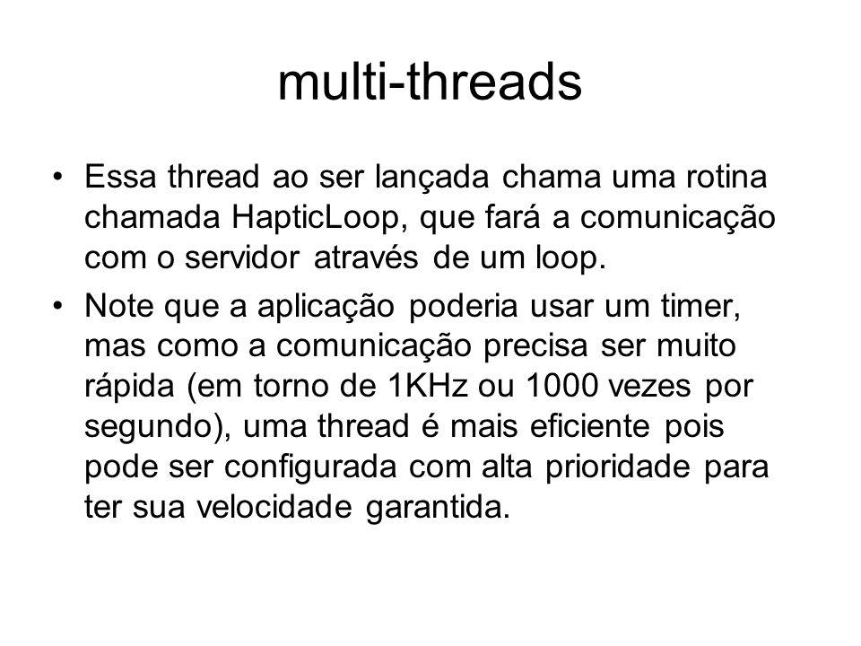multi-threads Essa thread ao ser lançada chama uma rotina chamada HapticLoop, que fará a comunicação com o servidor através de um loop.
