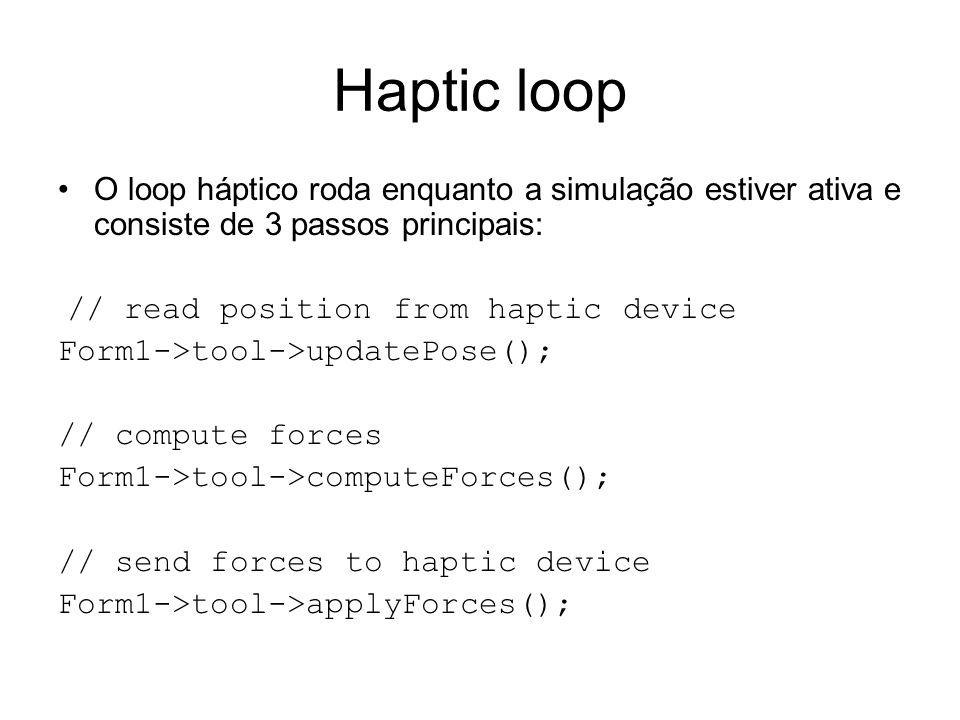 Haptic loop O loop háptico roda enquanto a simulação estiver ativa e consiste de 3 passos principais:
