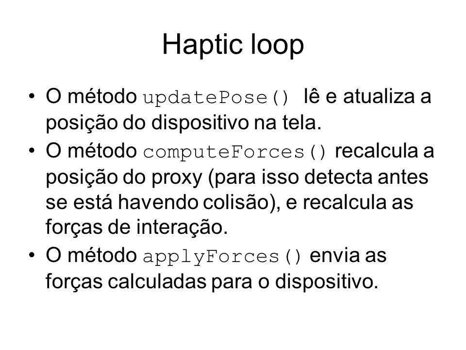 Haptic loop O método updatePose() lê e atualiza a posição do dispositivo na tela.