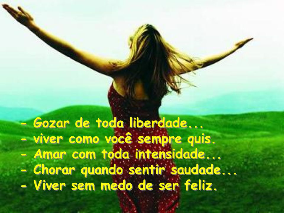 - Gozar de toda liberdade...