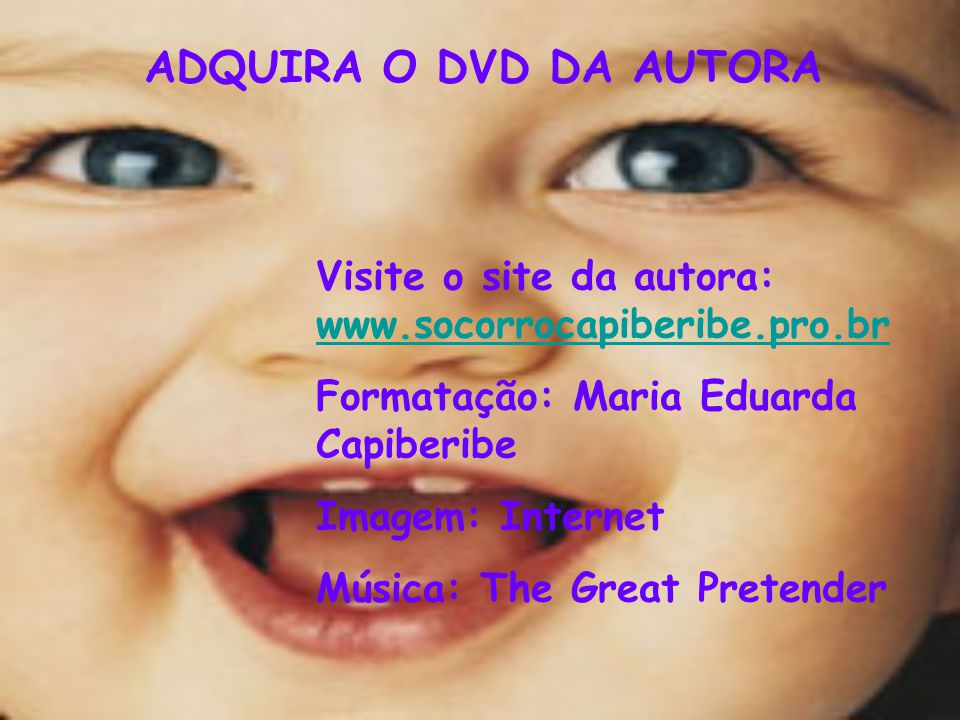 ADQUIRA O DVD DA AUTORA Visite o site da autora: www.socorrocapiberibe.pro.br. Formatação: Maria Eduarda Capiberibe.