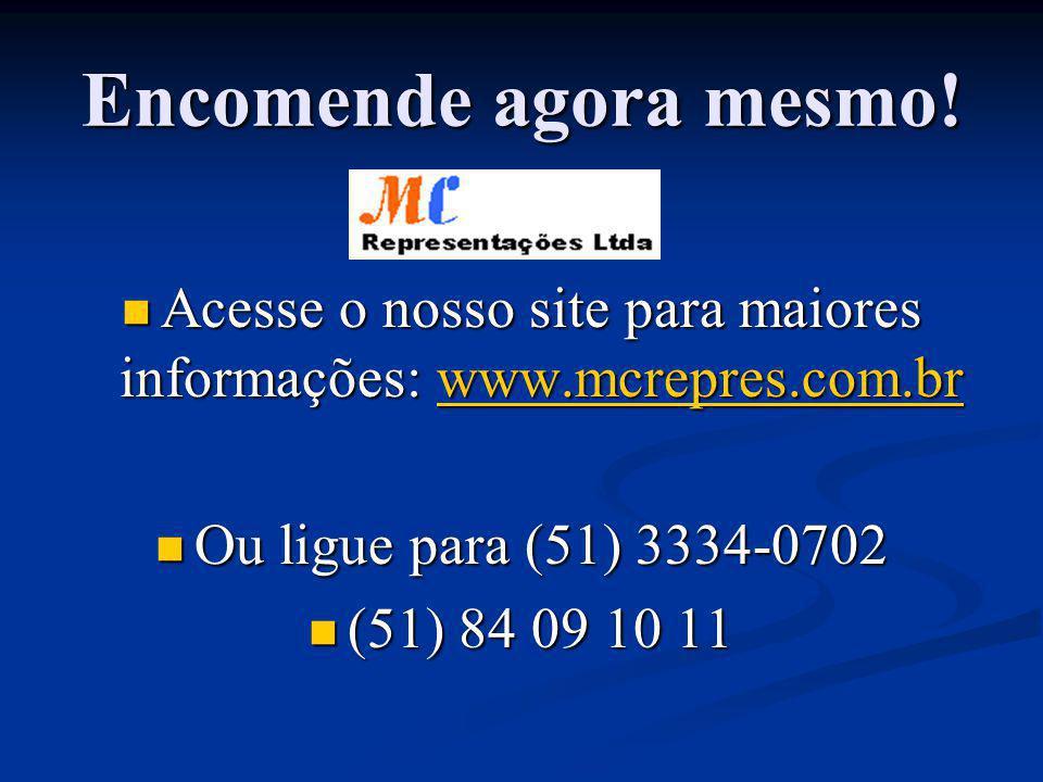 Acesse o nosso site para maiores informações: www.mcrepres.com.br