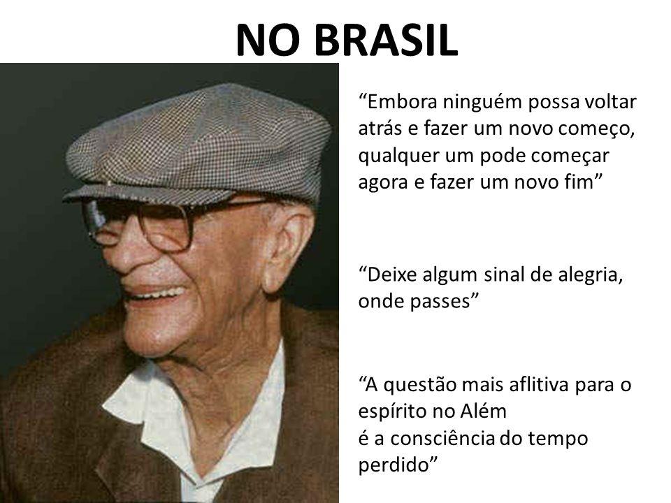 NO BRASIL Embora ninguém possa voltar atrás e fazer um novo começo, qualquer um pode começar agora e fazer um novo fim