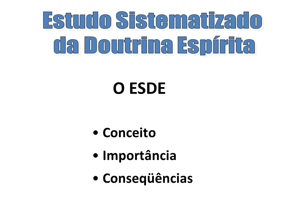 O ESDE Estudo Sistematizado da Doutrina Espírita Conceito Importância