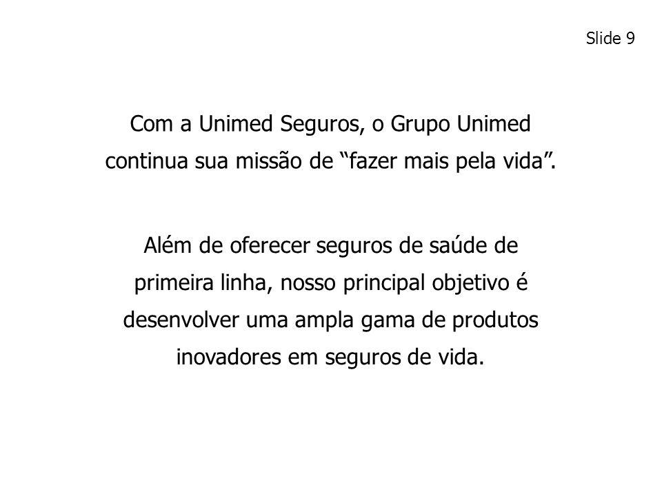 Slide 9 Com a Unimed Seguros, o Grupo Unimed continua sua missão de fazer mais pela vida .