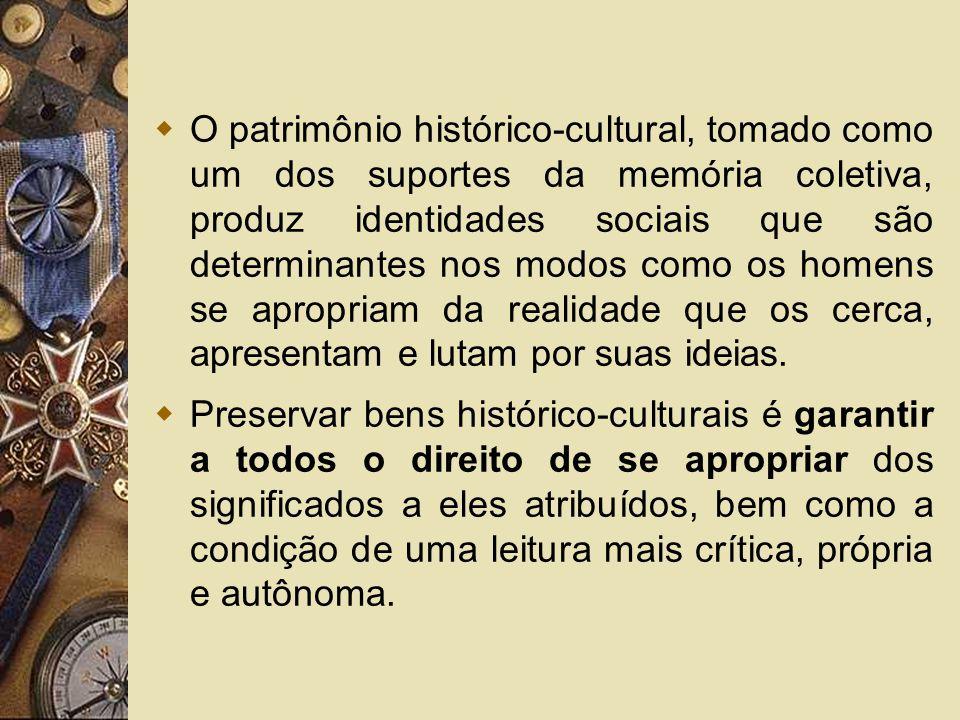 O patrimônio histórico-cultural, tomado como um dos suportes da memória coletiva, produz identidades sociais que são determinantes nos modos como os homens se apropriam da realidade que os cerca, apresentam e lutam por suas ideias.