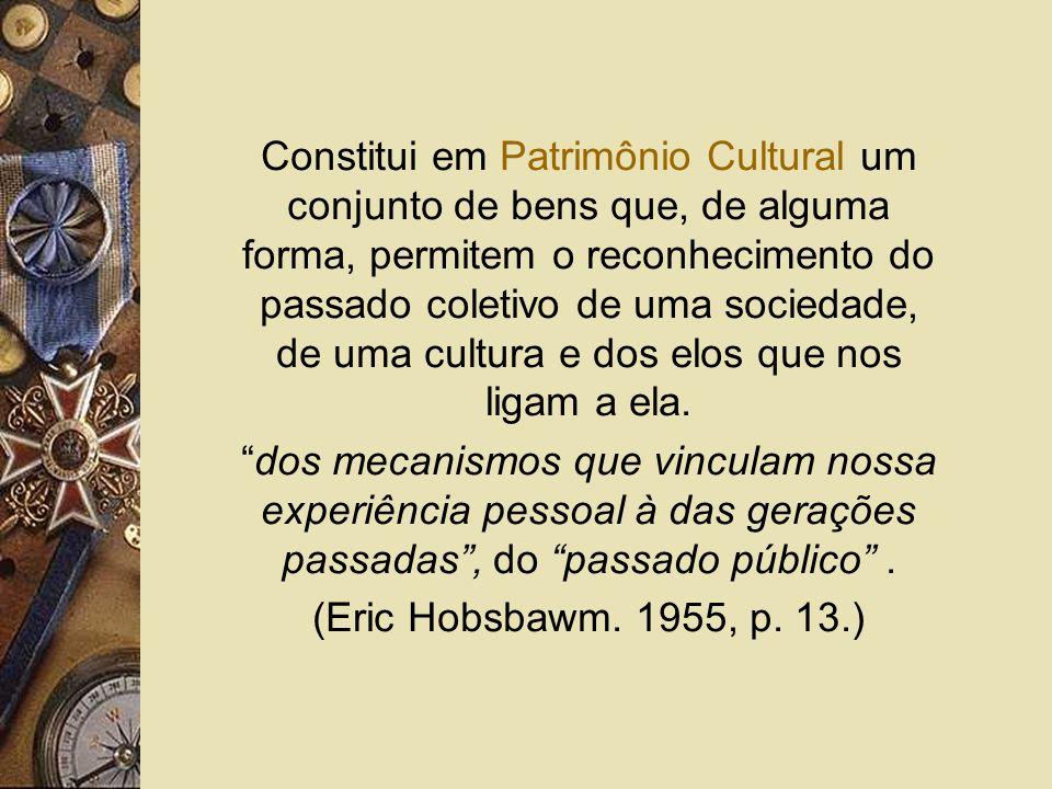 Constitui em Patrimônio Cultural um conjunto de bens que, de alguma forma, permitem o reconhecimento do passado coletivo de uma sociedade, de uma cultura e dos elos que nos ligam a ela.